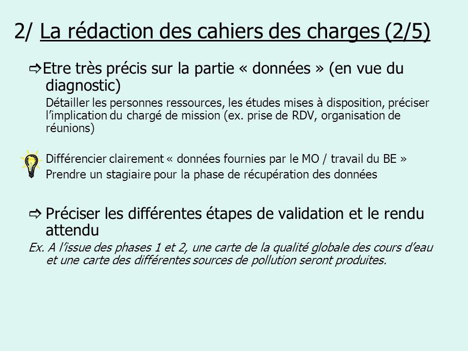 2/ La rédaction des cahiers des charges (2/5) Etre très précis sur la partie « données » (en vue du diagnostic) Détailler les personnes ressources, le