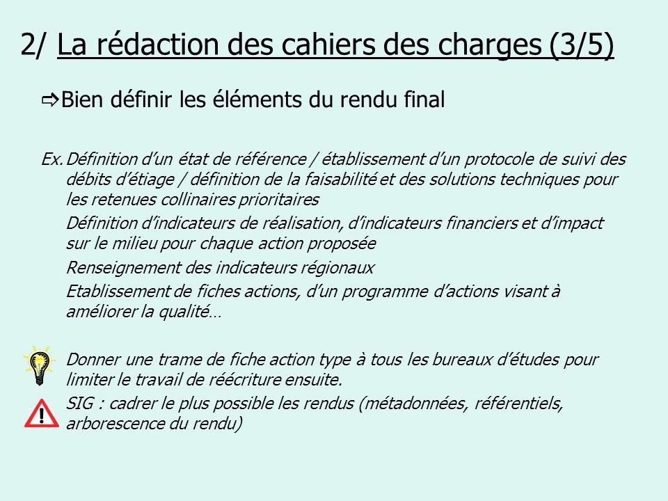 2/ La rédaction des cahiers des charges (3/5) Bien définir les éléments du rendu final Ex.Définition dun état de référence / établissement dun protoco
