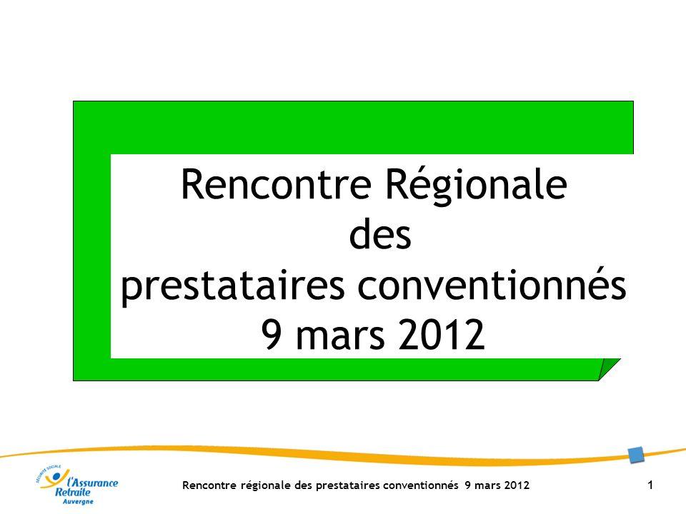 Rencontre régionale des prestataires conventionnés 9 mars 2012 1 Rencontre Régionale des prestataires conventionnés 9 mars 2012