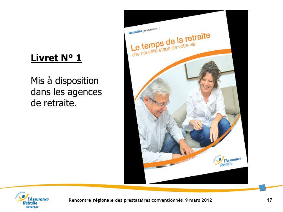 Rencontre régionale des prestataires conventionnés 9 mars 2012 17 Livret N° 1 Mis à disposition dans les agences de retraite.