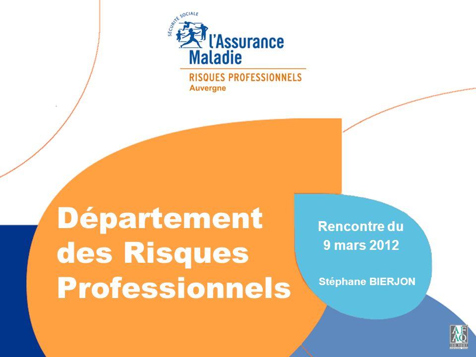 Département des Risques Professionnels Rencontre du 9 mars 2012 Stéphane BIERJON