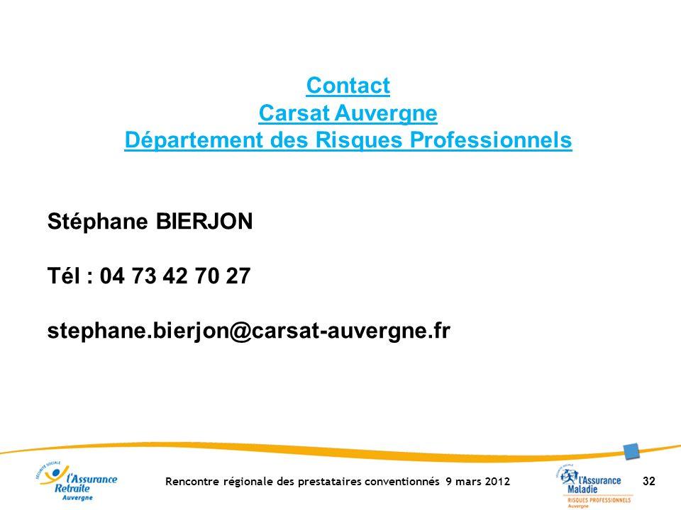 Rencontre régionale des prestataires conventionnés 9 mars 2012 32 Contact Carsat Auvergne Département des Risques Professionnels Stéphane BIERJON Tél : 04 73 42 70 27 stephane.bierjon@carsat-auvergne.fr