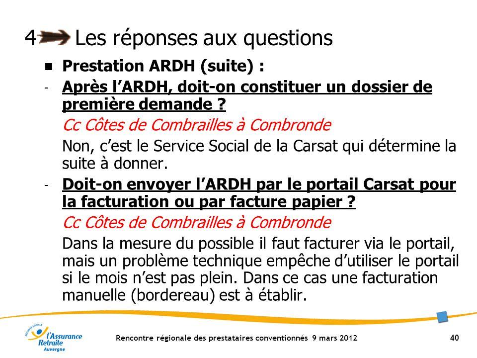 Rencontre régionale des prestataires conventionnés 9 mars 2012 40 4Les réponses aux questions Prestation ARDH (suite) : - Après lARDH, doit-on constituer un dossier de première demande .