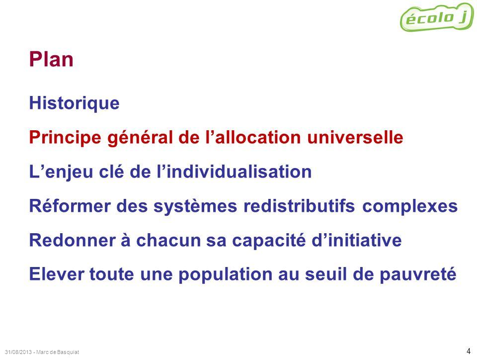4 31/08/2013 - Marc de Basquiat Plan Historique Principe général de lallocation universelle Lenjeu clé de lindividualisation Réformer des systèmes red