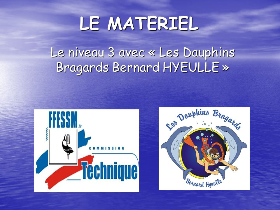 LE MATERIEL Le niveau 3 avec « Les Dauphins Bragards Bernard HYEULLE »