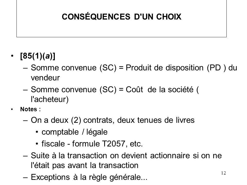 12 CONSÉQUENCES D'UN CHOIX [85(1)(a)] –Somme convenue (SC) = Produit de disposition (PD ) du vendeur –Somme convenue (SC) = Coût de la société ( l'ach