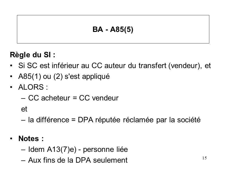 15 BA - A85(5) Règle du SI : Si SC est inférieur au CC auteur du transfert (vendeur), et A85(1) ou (2) s'est appliqué ALORS : –CC acheteur = CC vendeu