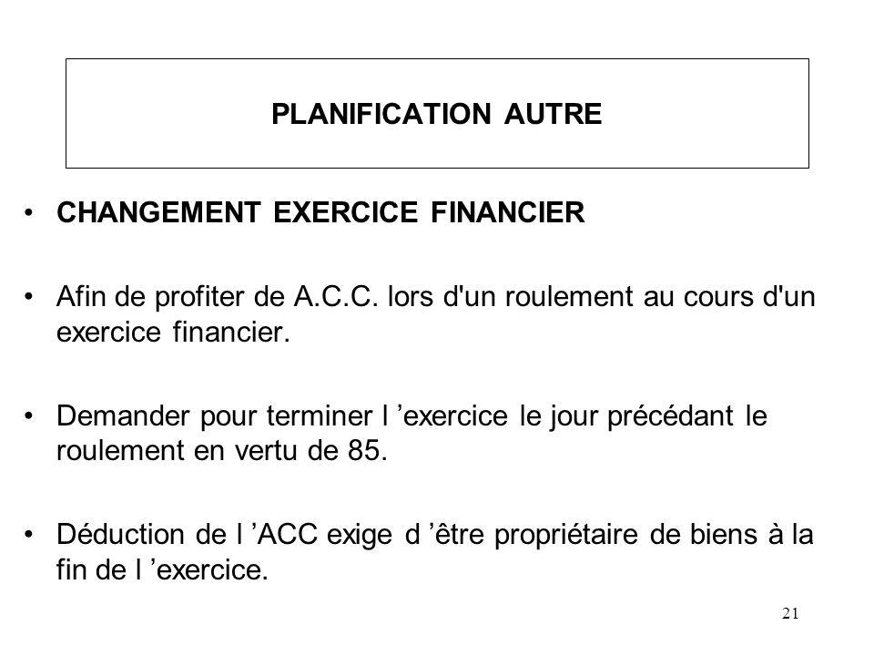 21 PLANIFICATION AUTRE CHANGEMENT EXERCICE FINANCIER Afin de profiter de A.C.C. lors d'un roulement au cours d'un exercice financier. Demander pour te