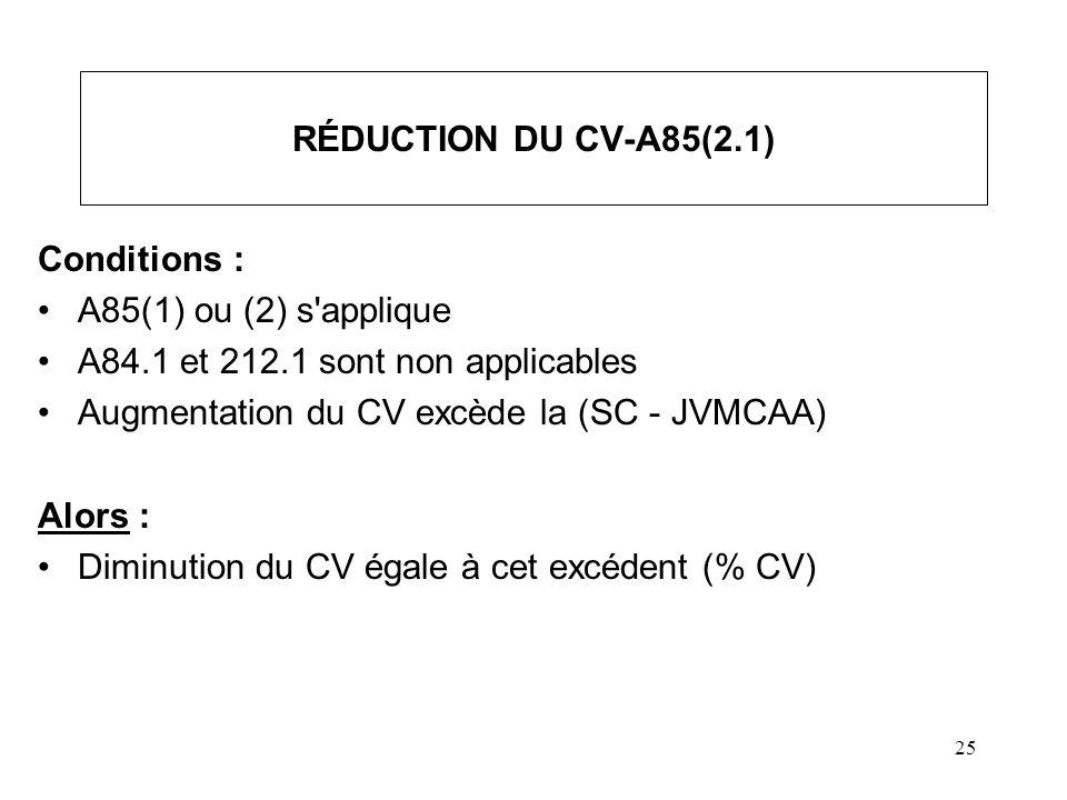 25 RÉDUCTION DU CV-A85(2.1) Conditions : A85(1) ou (2) s'applique A84.1 et 212.1 sont non applicables Augmentation du CV excède la (SC - JVMCAA) Alors