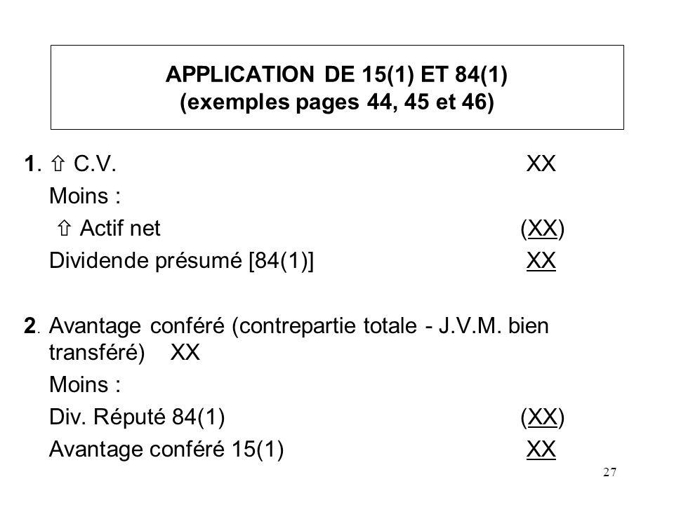 27 APPLICATION DE 15(1) ET 84(1) (exemples pages 44, 45 et 46) 1. C.V. XX Moins : Actif net (XX) Dividende présumé [84(1)] XX 2. Avantage conféré (con