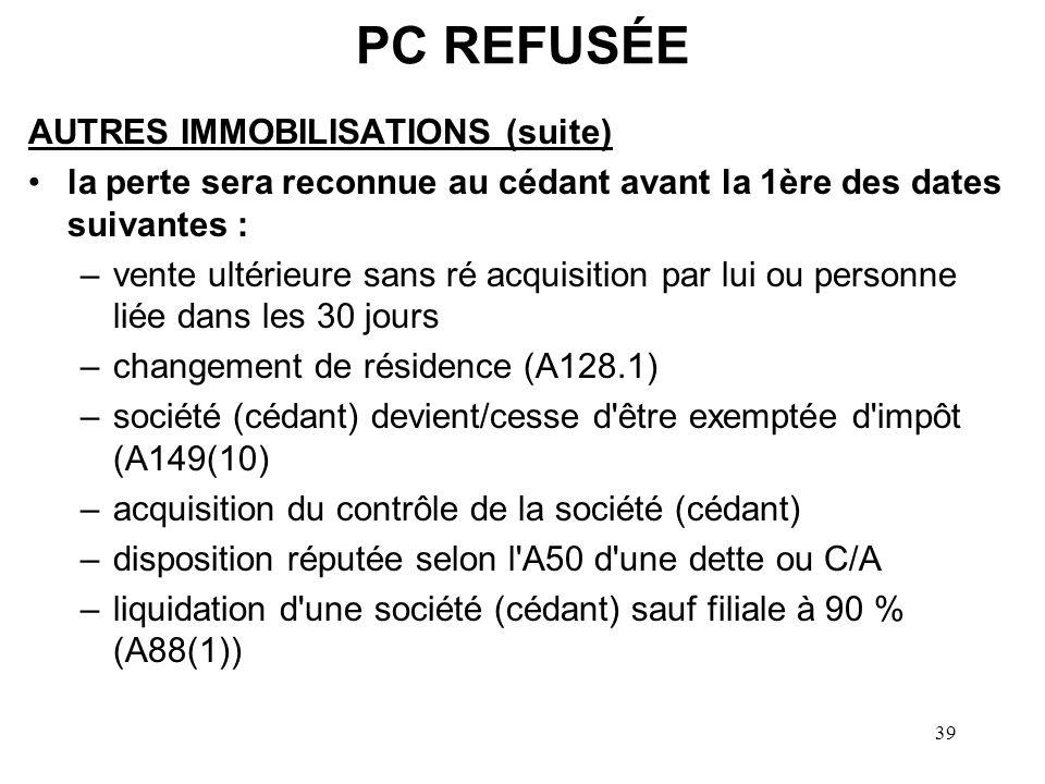 39 PC REFUSÉE AUTRES IMMOBILISATIONS (suite) la perte sera reconnue au cédant avant la 1ère des dates suivantes : –vente ultérieure sans ré acquisitio