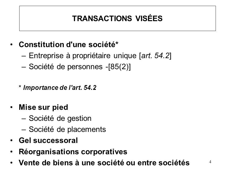 4 TRANSACTIONS VISÉES Constitution d'une société* –Entreprise à propriétaire unique [art. 54.2] –Société de personnes -[85(2)] * Importance de l'art.
