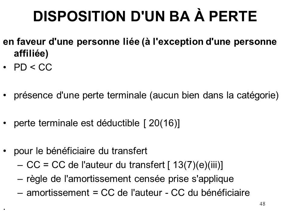 48 DISPOSITION D'UN BA À PERTE en faveur d'une personne liée (à l'exception d'une personne affiliée) PD < CC présence d'une perte terminale (aucun bie