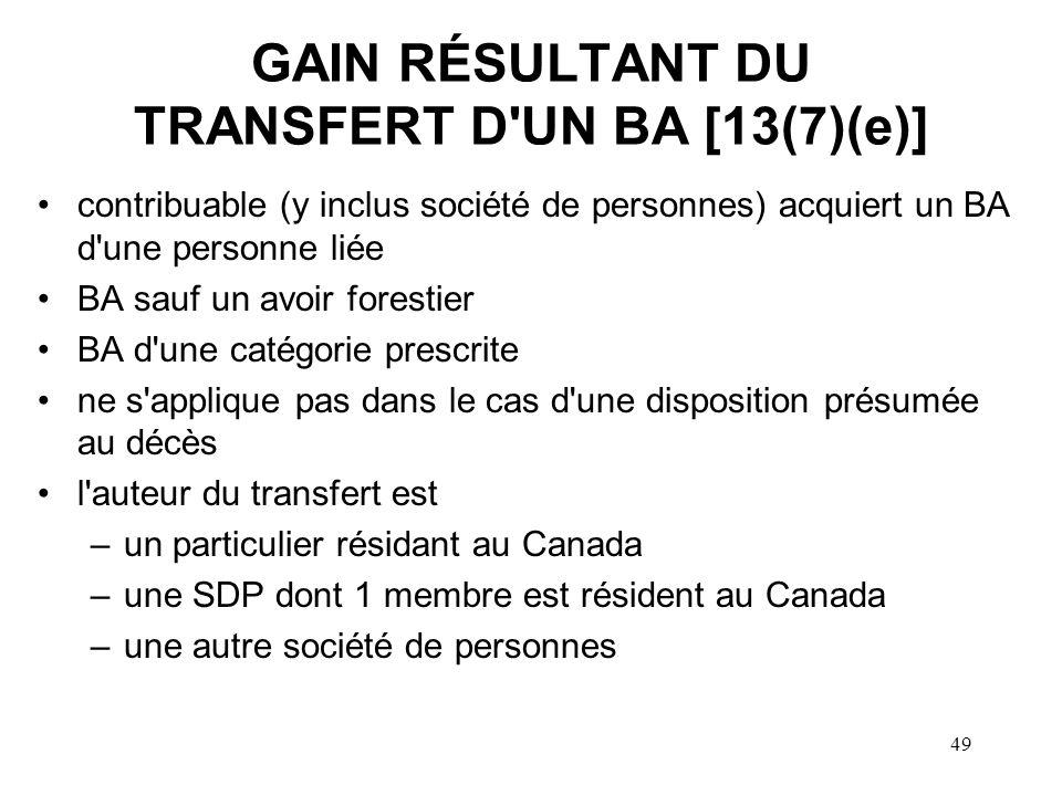 49 GAIN RÉSULTANT DU TRANSFERT D'UN BA [13(7)(e)] contribuable (y inclus société de personnes) acquiert un BA d'une personne liée BA sauf un avoir for