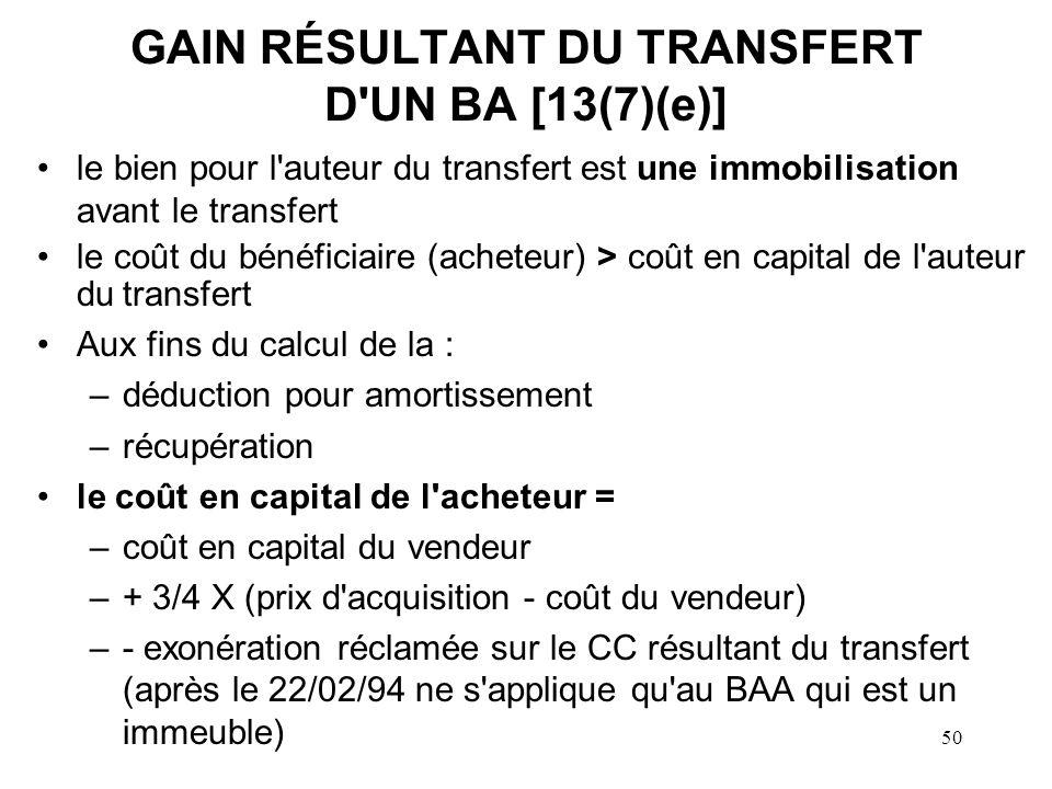 50 GAIN RÉSULTANT DU TRANSFERT D'UN BA [13(7)(e)] le bien pour l'auteur du transfert est une immobilisation avant le transfert le coût du bénéficiaire