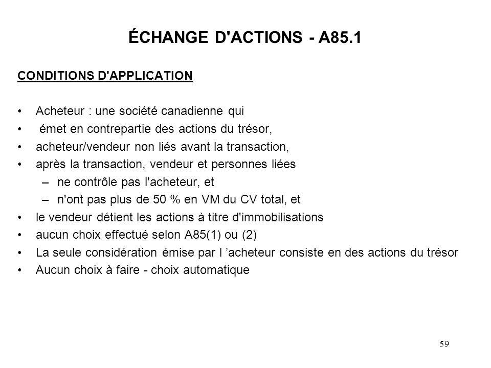 59 ÉCHANGE D'ACTIONS - A85.1 CONDITIONS D'APPLICATION Acheteur : une société canadienne qui émet en contrepartie des actions du trésor, acheteur/vende