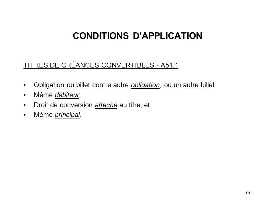 66 CONDITIONS D'APPLICATION TITRES DE CRÉANCES CONVERTIBLES - A51.1 Obligation ou billet contre autre obligation, ou un autre billet Même débiteur, Dr