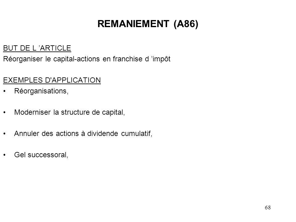 68 REMANIEMENT (A86) BUT DE L ARTICLE Réorganiser le capital-actions en franchise d impôt EXEMPLES D'APPLICATION Réorganisations, Moderniser la struct