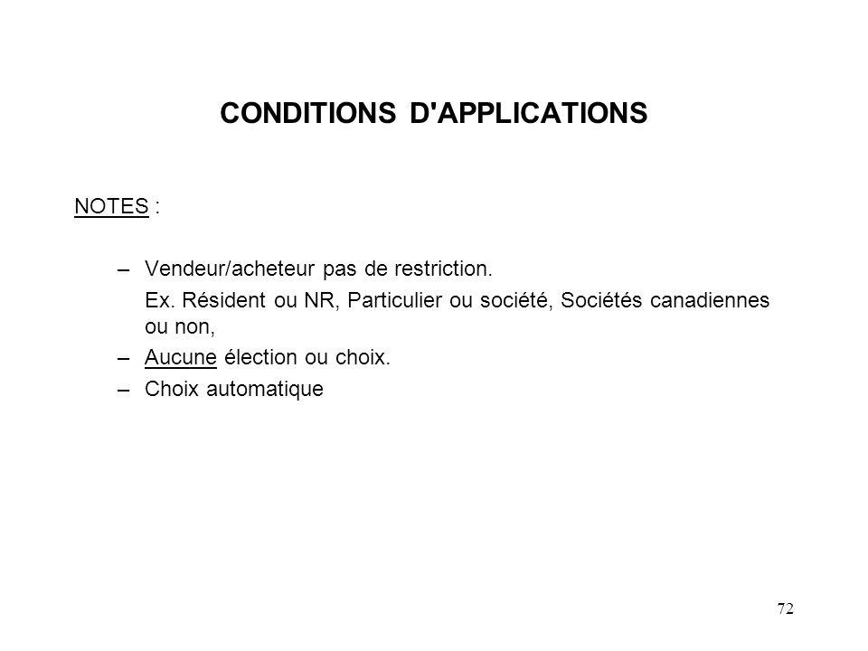 72 CONDITIONS D'APPLICATIONS NOTES : –Vendeur/acheteur pas de restriction. Ex. Résident ou NR, Particulier ou société, Sociétés canadiennes ou non, –A