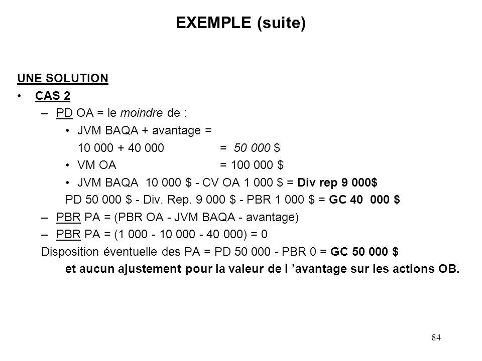84 EXEMPLE (suite) UNE SOLUTION CAS 2 –PD OA = le moindre de : JVM BAQA + avantage = 10 000 + 40 000 = 50 000 $ VM OA = 100 000 $ JVM BAQA 10 000 $ -