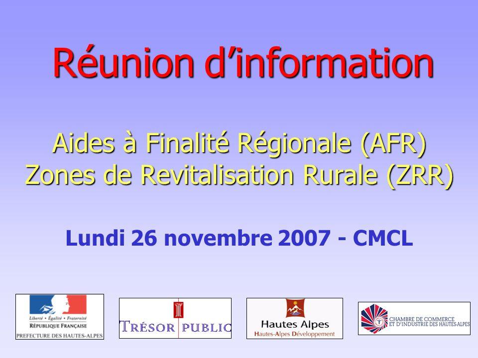 Réunion dinformation Aides à Finalité Régionale (AFR) Zones de Revitalisation Rurale (ZRR) Lundi 26 novembre 2007 - CMCL