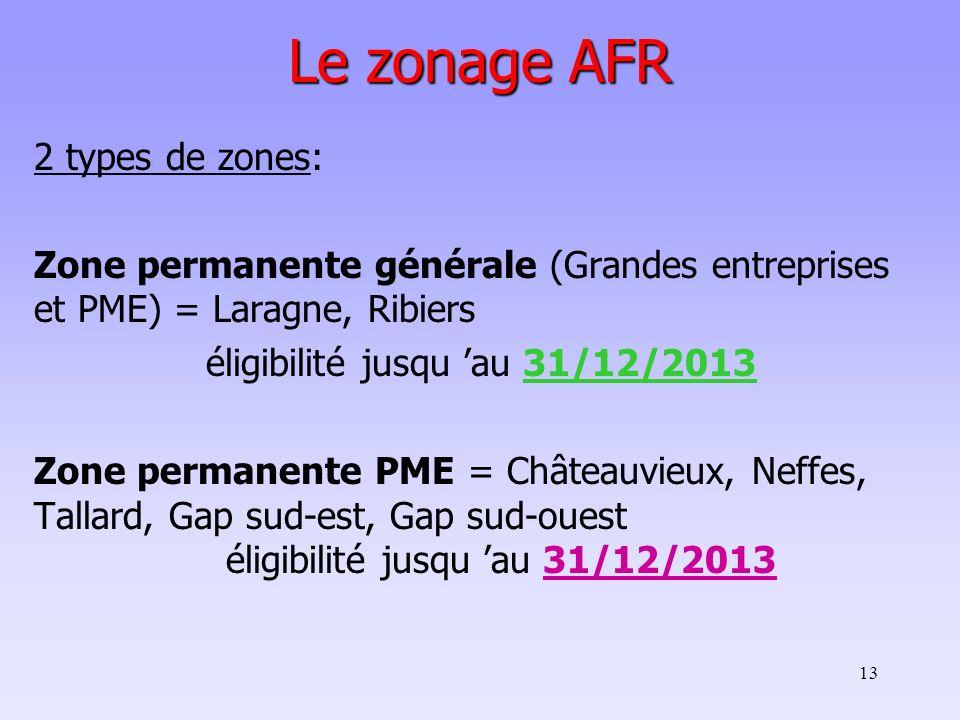 13 Le zonage AFR 2 types de zones: Zone permanente générale (Grandes entreprises et PME) = Laragne, Ribiers éligibilité jusqu au 31/12/2013 Zone perma