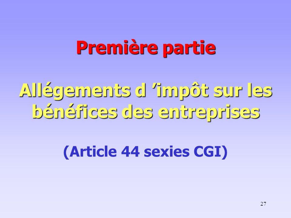 27 Première partie Allégements d impôt sur les bénéfices des entreprises Première partie Allégements d impôt sur les bénéfices des entreprises (Articl