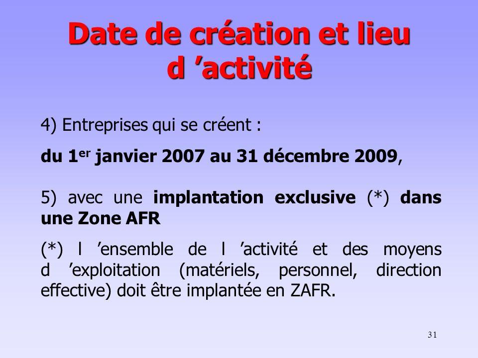31 4) Entreprises qui se créent : du 1 er janvier 2007 au 31 décembre 2009, 5) avec une implantation exclusive (*) dans une Zone AFR (*) l ensemble de