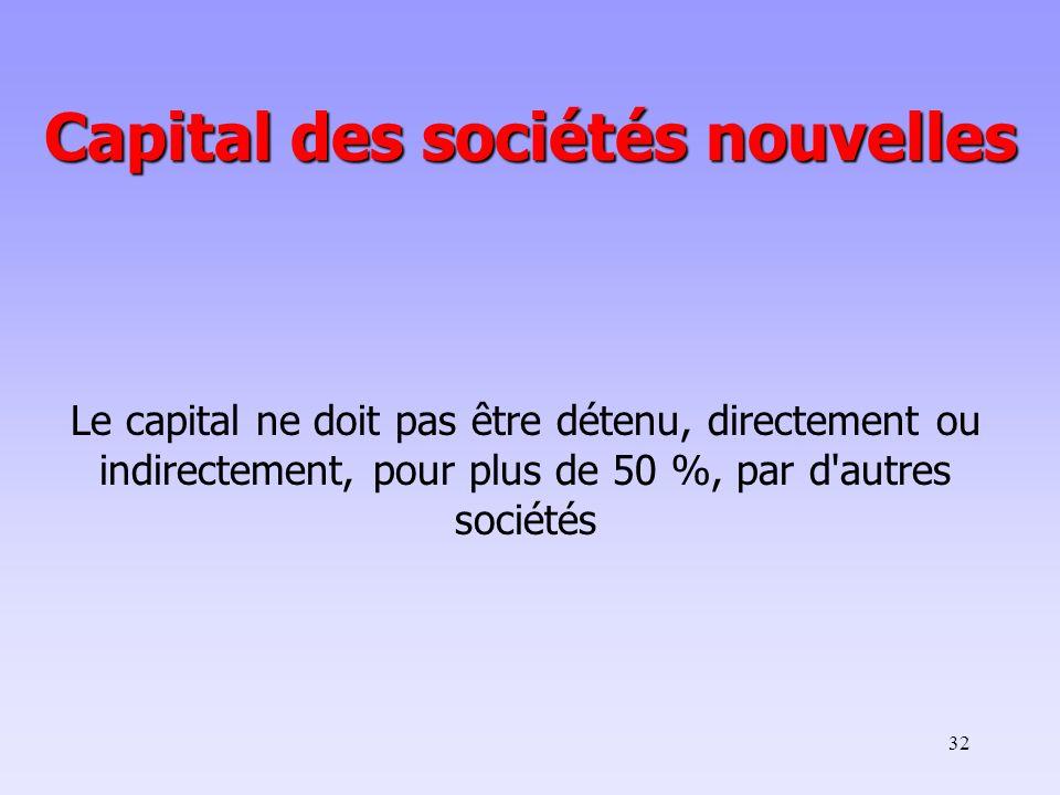 32 Le capital ne doit pas être détenu, directement ou indirectement, pour plus de 50 %, par d'autres sociétés Capital des sociétés nouvelles
