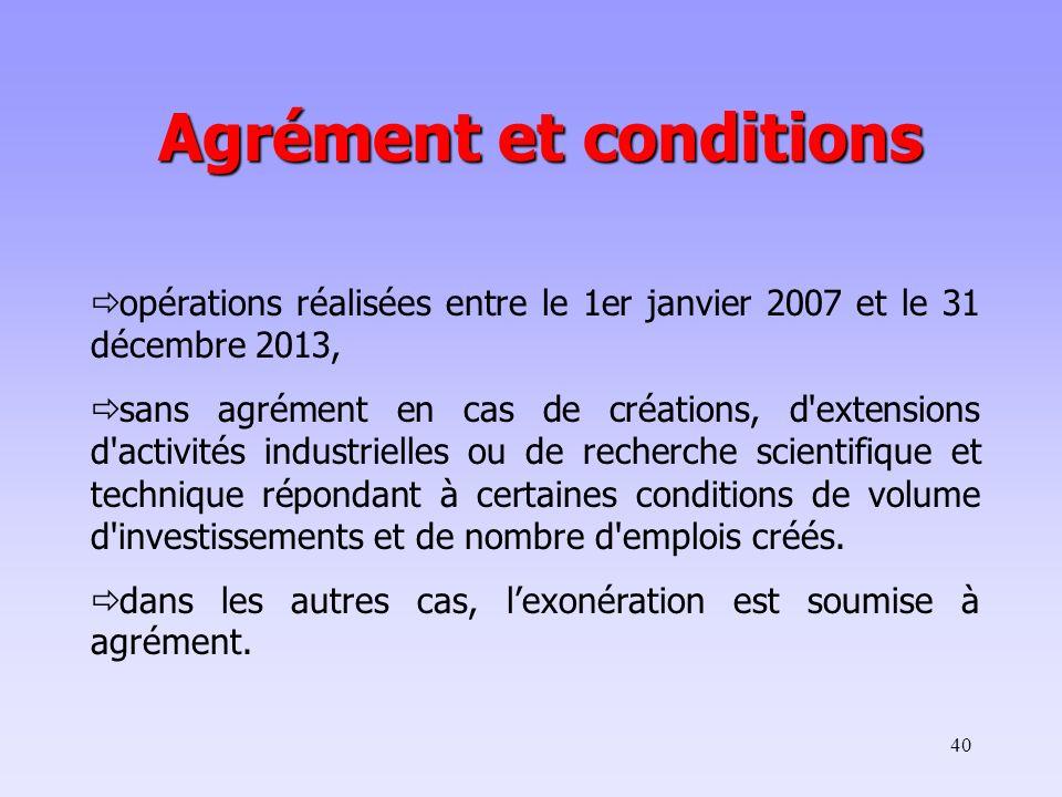 40 opérations réalisées entre le 1er janvier 2007 et le 31 décembre 2013, sans agrément en cas de créations, d'extensions d'activités industrielles ou