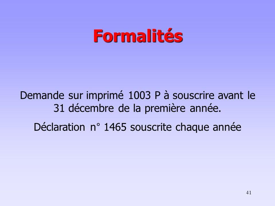 41 Formalités Demande sur imprimé 1003 P à souscrire avant le 31 décembre de la première année. Déclaration n° 1465 souscrite chaque année