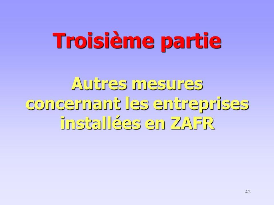 42 Troisième partie Autres mesures concernant les entreprises installées en ZAFR