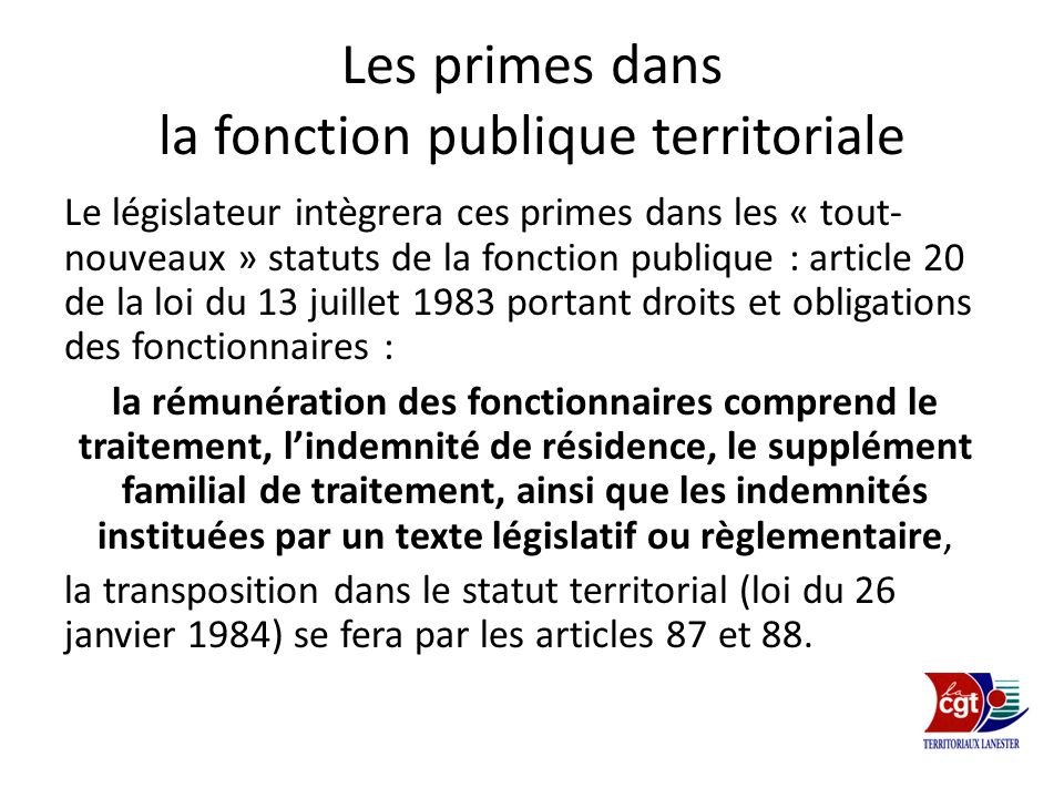 Les primes dans la fonction publique territoriale Le législateur intègrera ces primes dans les « tout- nouveaux » statuts de la fonction publique : ar
