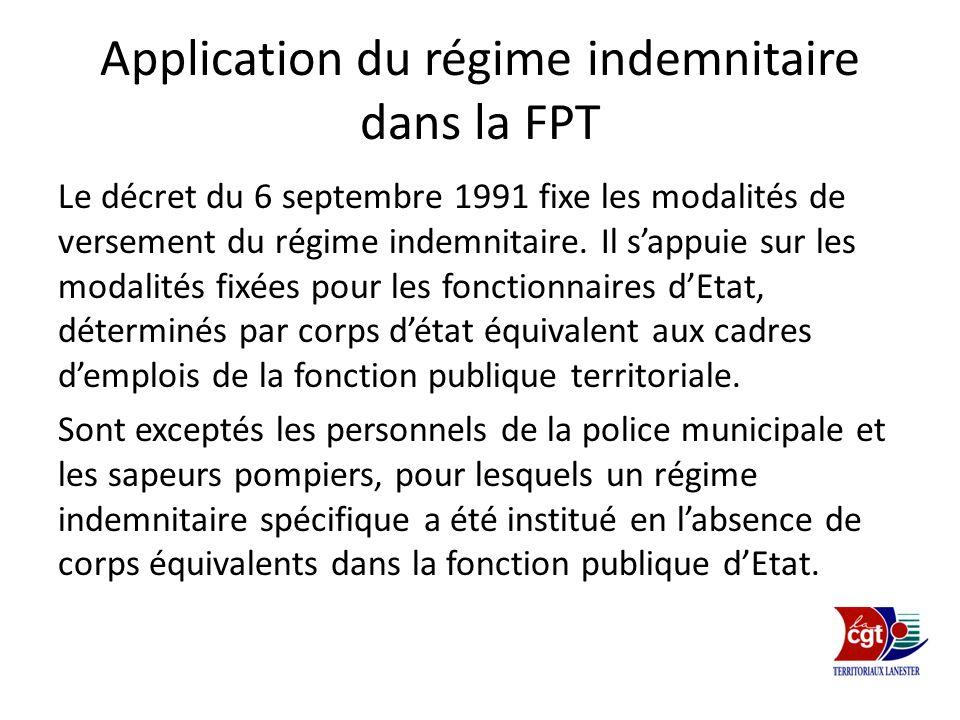 Application du régime indemnitaire dans la FPT Le décret du 6 septembre 1991 fixe les modalités de versement du régime indemnitaire. Il sappuie sur le