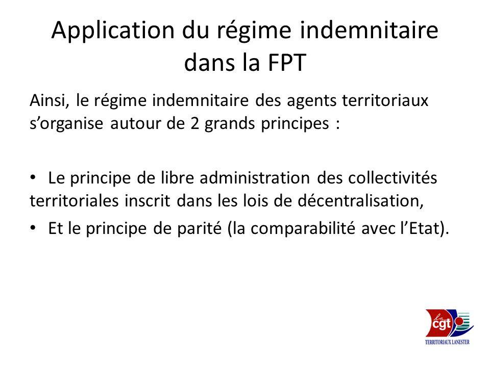 Application du régime indemnitaire dans la FPT Ainsi, le régime indemnitaire des agents territoriaux sorganise autour de 2 grands principes : Le princ