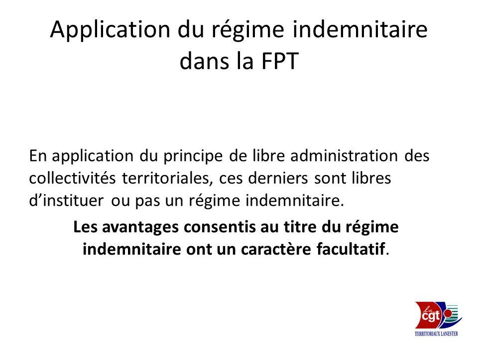 Application du régime indemnitaire dans la FPT En application du principe de libre administration des collectivités territoriales, ces derniers sont l