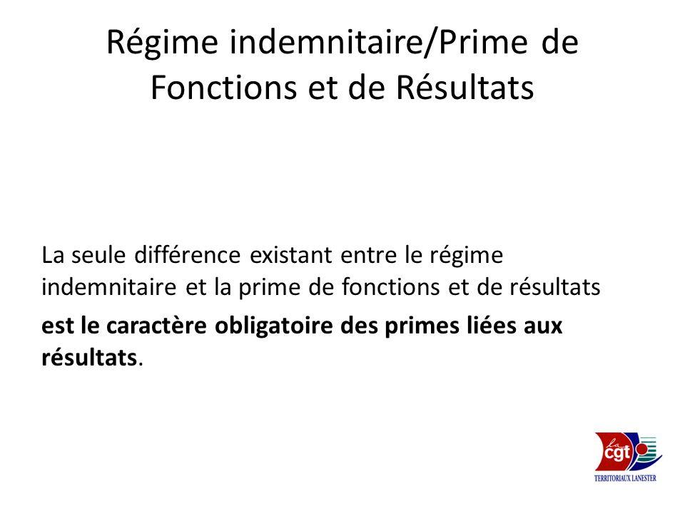 Régime indemnitaire/Prime de Fonctions et de Résultats La seule différence existant entre le régime indemnitaire et la prime de fonctions et de résult
