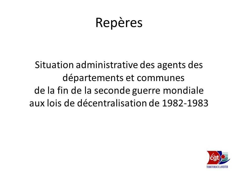 Repères Situation administrative des agents des départements et communes de la fin de la seconde guerre mondiale aux lois de décentralisation de 1982-
