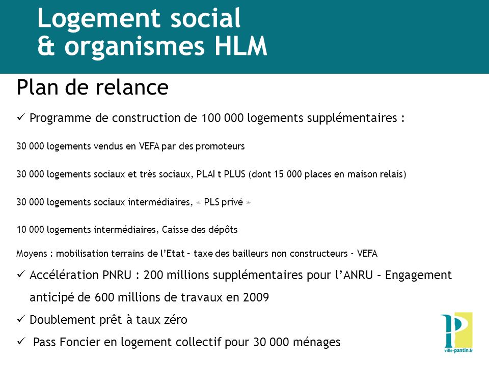 Logement social & organismes HLM Plan de relance Programme de construction de 100 000 logements supplémentaires : 30 000 logements vendus en VEFA par