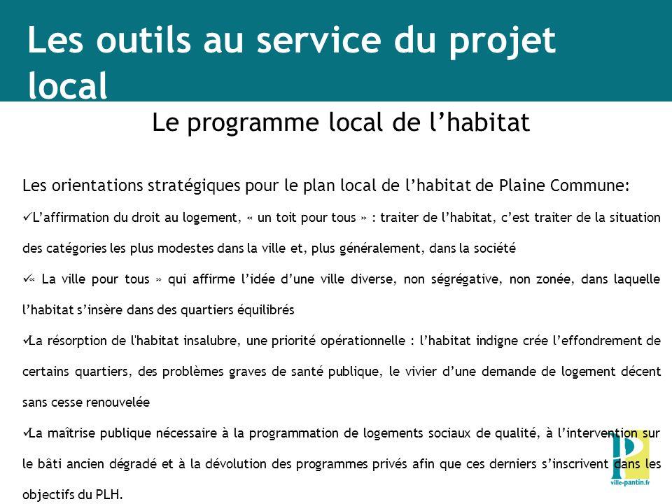 Les outils au service du projet local Le programme local de lhabitat Les orientations stratégiques pour le plan local de lhabitat de Plaine Commune: L