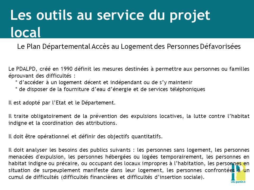 Les outils au service du projet local Le Plan Départemental Accès au Logement des Personnes Défavorisées Le PDALPD, créé en 1990 définit les mesures d