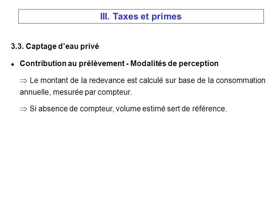 3.3. Captage deau privé l Contribution au prélèvement - Modalités de perception Le montant de la redevance est calculé sur base de la consommation ann