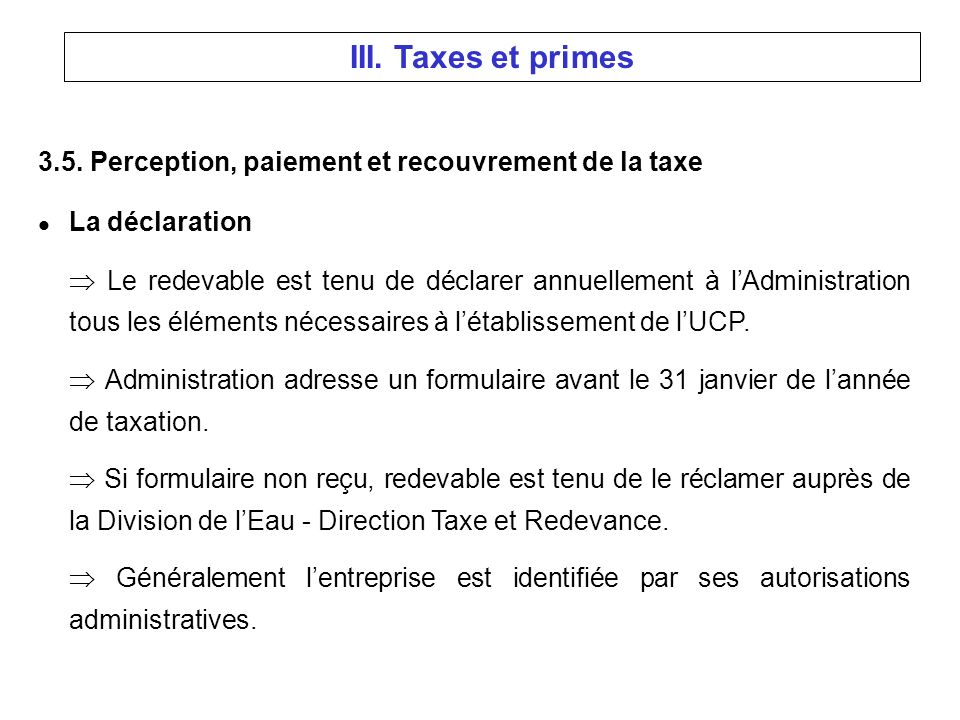 3.5. Perception, paiement et recouvrement de la taxe l La déclaration Le redevable est tenu de déclarer annuellement à lAdministration tous les élémen