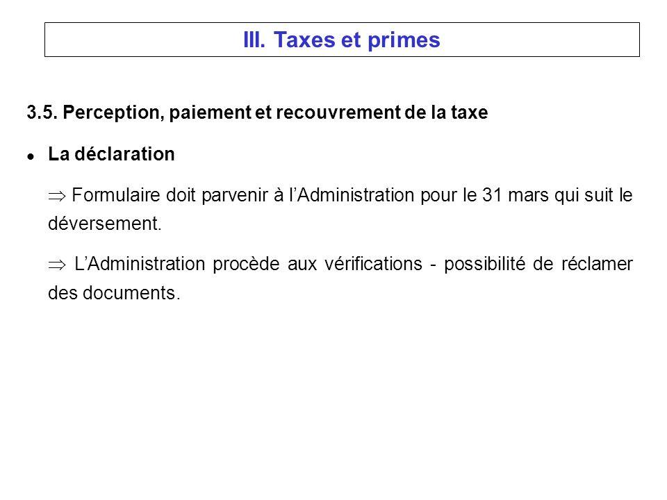 3.5. Perception, paiement et recouvrement de la taxe l La déclaration Formulaire doit parvenir à lAdministration pour le 31 mars qui suit le déverseme