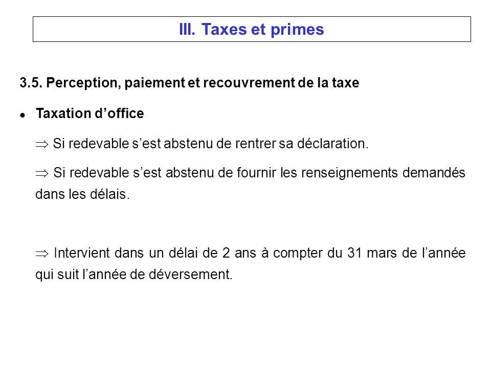 3.5. Perception, paiement et recouvrement de la taxe l Taxation doffice Si redevable sest abstenu de rentrer sa déclaration. Si redevable sest abstenu