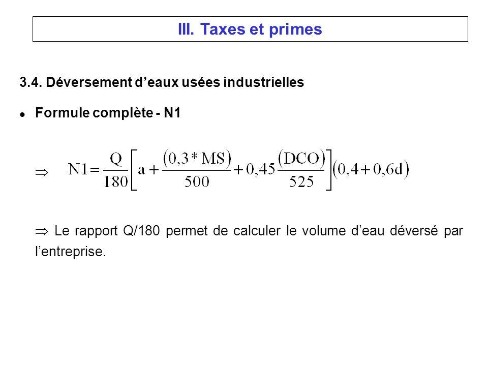 3.4. Déversement deaux usées industrielles l Formule complète - N1 Le rapport Q/180 permet de calculer le volume deau déversé par lentreprise. III. Ta
