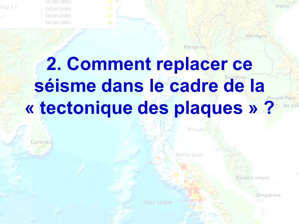 2. Comment replacer ce séisme dans le cadre de la « tectonique des plaques » ?