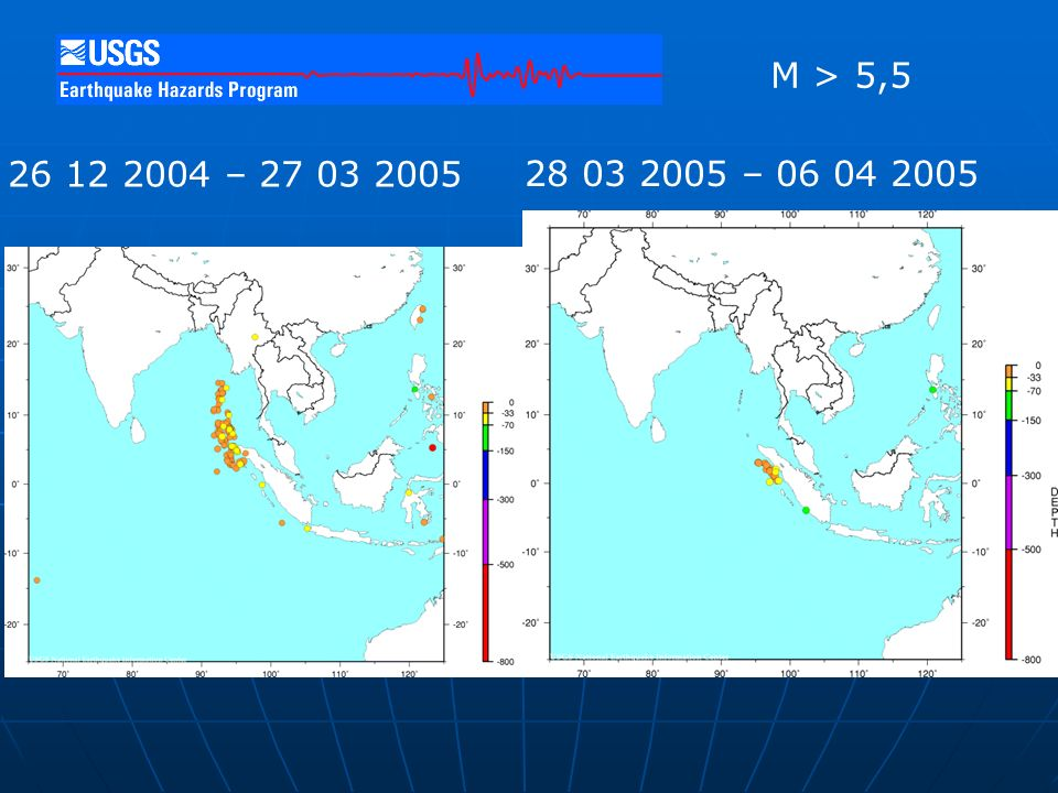 26 12 2004 – 27 03 2005 Date Range: 2004 12 26 to 2005 3 27 Number of Earthquakes: 149 28 03 2005 – 06 04 2005 M > 5,5