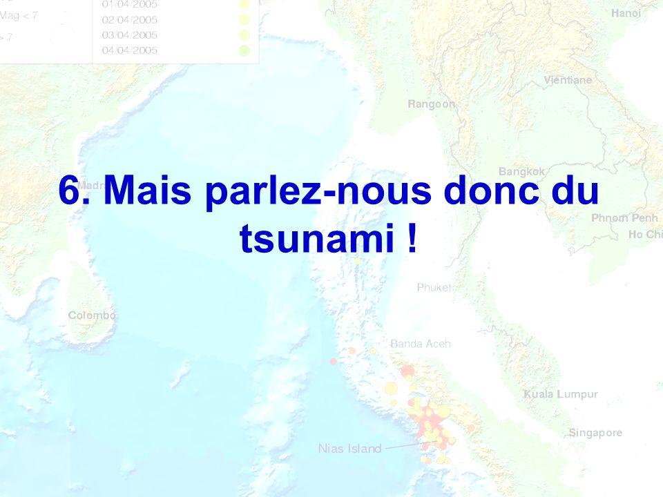6. Mais parlez-nous donc du tsunami !