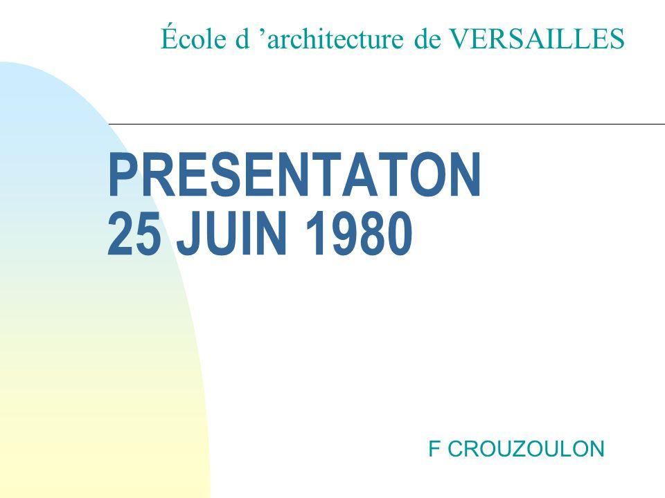 PRESENTATON 25 JUIN 1980 F CROUZOULON École d architecture de VERSAILLES